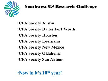 Southwest US Research Challenge CFA Society Austin CFA Society Dallas Fort Worth CFA Society Houston CFA Society Louisiana CFA Society New Mexico CFA Society.