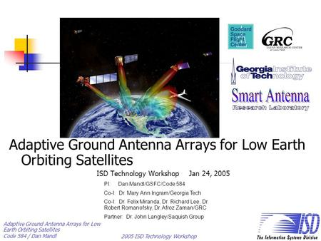 Adaptive Ground Antenna Arrays for Low Earth Orbiting Satellites Code 584 / Dan Mandl 2005 ISD Technology Workshop 1 Adaptive Ground Antenna Arrays for.