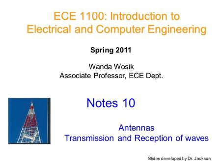 ECE 1100: Introduction to Electrical and Computer Engineering Notes 10 Antennas Transmission and Reception of waves Wanda Wosik Associate Professor, ECE.