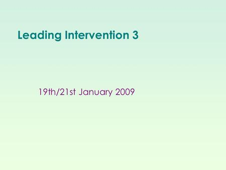 Leading Intervention 3 19th/21st January 2009. CPD overview LI1 16 th /18 th September 9-12 Finstall Role of intervention leader Sources and types of.