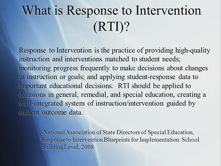What is Response to Intervention (RTI)? Response to Intervention is the practice of providing high-quality instruction and interventions matched to student.