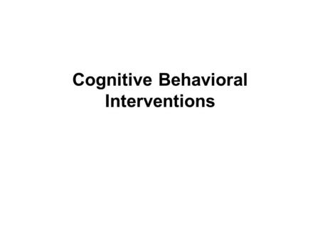 Cognitive Behavioral Interventions. SOCIAL SKILLS TRAINING: TWO TYPES OF INTERPERSONAL COMPETENCE Cognitive Competence  Knowledge about relationships.