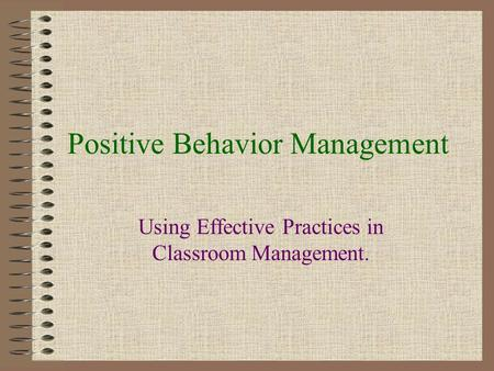 Positive Behavior Management Using Effective Practices in Classroom Management.