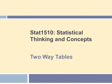 Stat1510: Statistical Thinking and Concepts Two Way Tables.