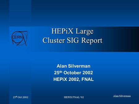 HEPiX FNAL '02 25 th Oct 2002 Alan Silverman HEPiX Large Cluster SIG Report Alan Silverman 25 th October 2002 HEPiX 2002, FNAL.