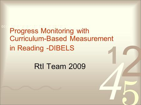 RtI Team 2009 Progress Monitoring with Curriculum-Based Measurement in Reading -DIBELS.