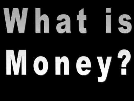 Anything that serves as a medium of exchange, a unit of account, and a store of value What is Money?Money.