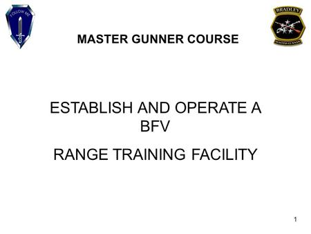MASTER GUNNER COURSE ESTABLISH AND OPERATE A BFV RANGE TRAINING FACILITY 1.