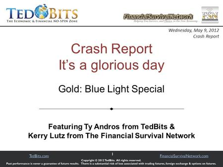 1 TedBits.comFinancialSurvivalNetwork.com Crash Report It's a glorious day Featuring Ty Andros from TedBits & Kerry Lutz from The Financial Survival Network.