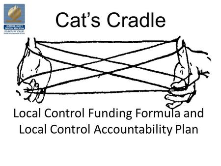 Local Control Funding Formula and Local Control Accountability Plan Cat's Cradle.