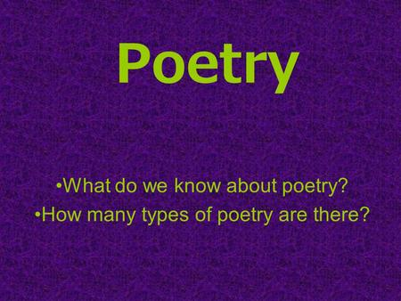 Poetry What do we know about poetry? How many types of poetry are there?
