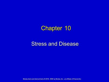 Stress and Disease Chapter 10 Mosby items and derived items © 2010, 2006 by Mosby, Inc., an affiliate of Elsevier Inc.