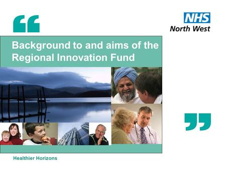Background to and aims of the Regional Innovation Fund Healthier Horizons.