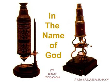 17 th century microscopes In The Name of God PARISA REZAEI,M.D.,AP.CP.