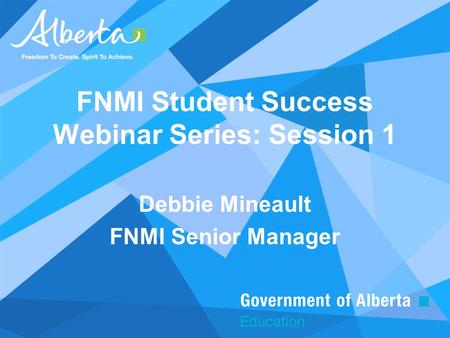FNMI Student Success Webinar Series: Session 1 Debbie Mineault FNMI Senior Manager.