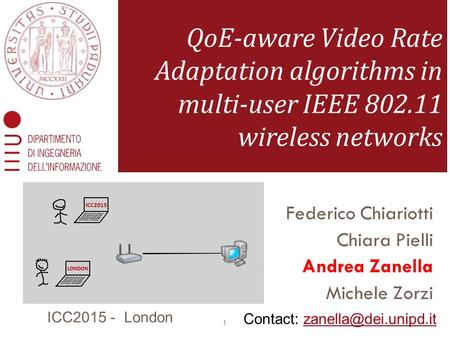 Federico Chiariotti Chiara Pielli Andrea Zanella Michele Zorzi QoE-aware Video Rate Adaptation algorithms in multi-user IEEE 802.11 wireless networks 1.