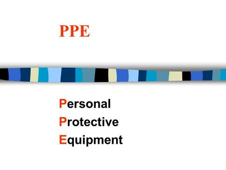 PPE Personal Protective Equipment. Purpose of PPE n To shield or isolate the individual from chemical, physical, or biological hazards that may be encountered.