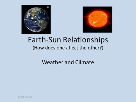 Earth-Sun Relationships (How does one affect the other?)