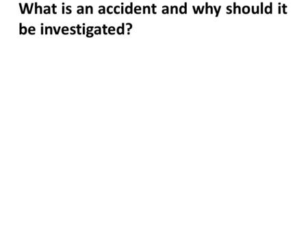 What is an accident and why should it be investigated?