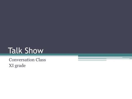 Talk Show Conversation Class XI grade. What is talk show? a radio or television programmed on which famous guests are asked questions about themselves,