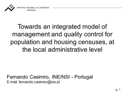 1 « Towards an integrated model of management and quality control for population and housing censuses, at the local administrative level Fernando Casimiro,