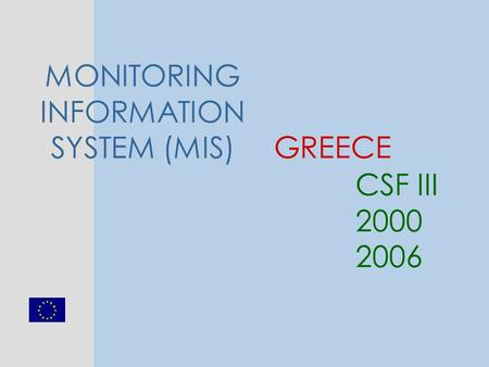 GREECE CSF III 2000 2006 MONITORING INFORMATION SYSTEM (MIS)