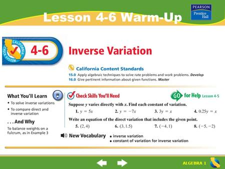 "ALGEBRA 1 Lesson 4-6 Warm-Up. ALGEBRA 1 ""Inverse Variation"" (4-6) What is an ""inverse variation""? inverse variation (sometimes called an indirect proportion):"