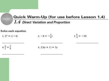 1.4 Direct Variation and Proportion Objectives: Write and apply direct variation equations. Write and solve proportions. Standard: 2.8.11.P Analyze a.
