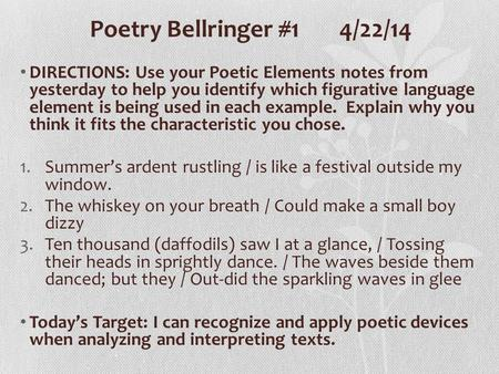 Poetry Bellringer #14/22/14 DIRECTIONS: Use your Poetic Elements notes from yesterday to help you identify which figurative language element is being used.