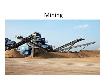 Mining. I. Mineral Resources A.A mineral resource is a concentration of naturally occurring material from the earth's crust that can be extracted and.
