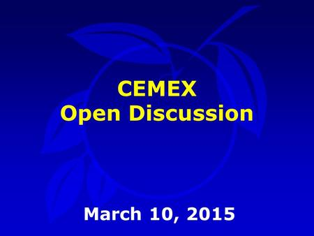 CEMEX Open Discussion March 10, 2015. Outline Background Background Issue Issue Proposed Actions Proposed Actions.