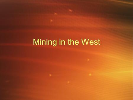 Mining in the West. Mining Boom By the mid 1850s, the California Gold Rush had ended and miners began looking elsewhere Pike's Peak - Gold found in 1858.