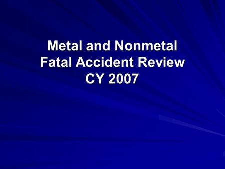 Metal and Nonmetal Fatal Accident Review CY 2007.