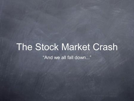 "The Stock Market Crash ""And we all fall down...""."