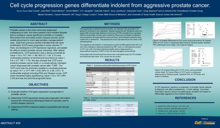 Poster Title ABSTRACT #59 Cell cycle progression genes differentiate indolent from aggressive prostate cancer. Steven Stone 1 Jack Cuzick 2, Julia Reid.