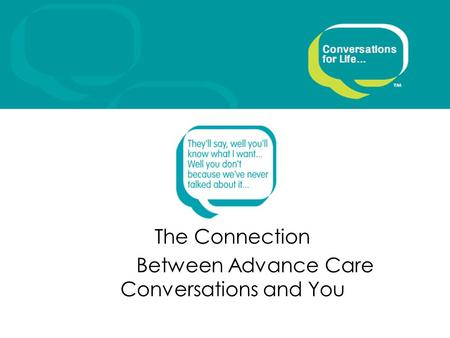 The Connection Between Advance Care Conversations and You.