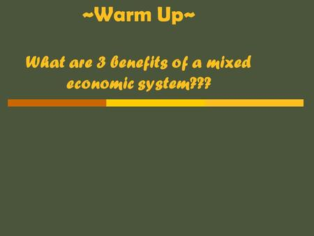 ~Warm Up~ What are 3 benefits of a mixed economic system???