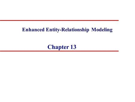 Chapter 13 Enhanced Entity-Relationship Modeling.