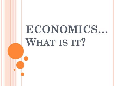 ECONOMICS… W HAT IS IT ?. SS6E1 SS6E1 The student will analyze different economic systems. a. Compare how traditional, command, and market, economies.