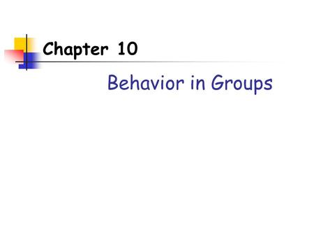 Chapter 10 Behavior in Groups. Behavior in the Presence of Others The presence of others sometimes enhances and sometimes impairs an individual's performance.