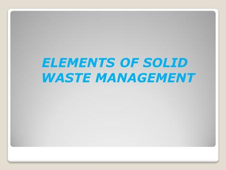 ELEMENTS OF SOLID WASTE MANAGEMENT