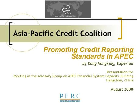Promoting Credit Reporting Standards in APEC by Dong Hongxing, Experian Presentation for Meeting of the Advisory Group on APEC Financial System Capacity-Building.