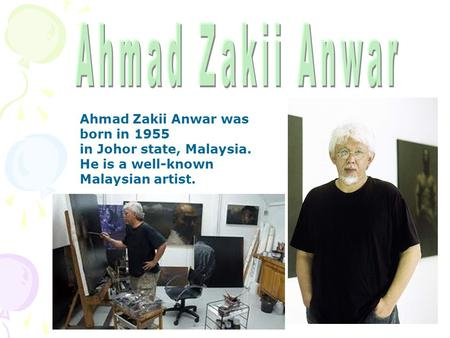 Ahmad Zakii Anwar was born in 1955 in Johor state, Malaysia. He is a well-known Malaysian artist.