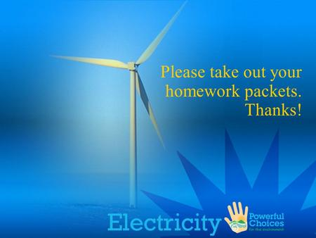 Please take out your homework packets. Thanks!. Electricity.