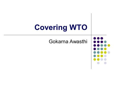 Covering WTO Gokarna Awasthi. International Trade International trade – the free flow of goods, services and capital across the border- affects the lives.
