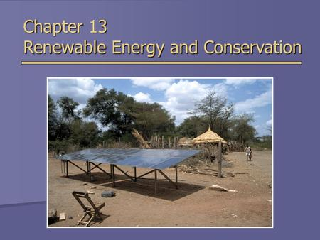 Chapter 13 Renewable Energy and Conservation. Overview of Chapter 13  Direct Solar Energy  Indirect Solar Energy  Wind  Biomass  Hydropower  Geothermal.