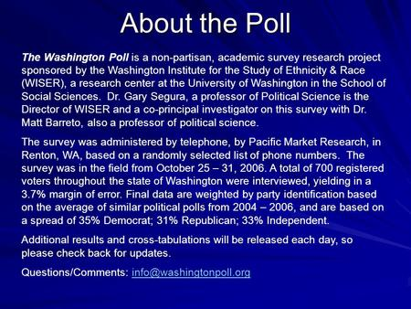About the Poll The Washington Poll is a non-partisan, academic survey research project sponsored by the Washington Institute for the Study of Ethnicity.