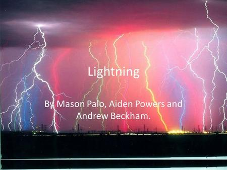 Lightning By Mason Palo, Aiden Powers and Andrew Beckham.