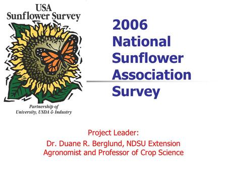 2006 National Sunflower Association Survey Project Leader: Dr. Duane R. Berglund, NDSU Extension Agronomist and Professor of Crop Science.