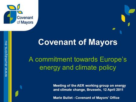 Covenant of Mayors A commitment towards Europe's energy and climate policy Meeting of the AER working group on energy and climate change, Brussels, 12.